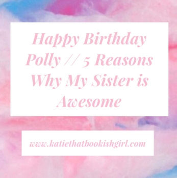 Happy Birthday Polly :: 5 Reasons Why My Sister is Awesome